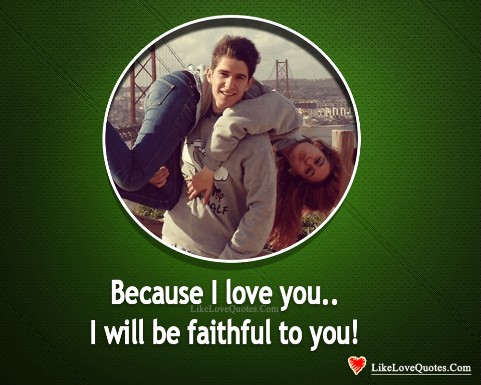 Be Faithful To The One You Love-likelovequotes, likelovequotes.com ,Like Love Quotes