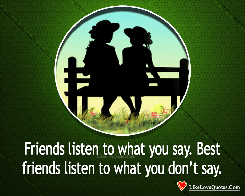 Best Friends Listen To What You Don't Say-likelovequotes, likelovequotes.com ,Like Love Quotes
