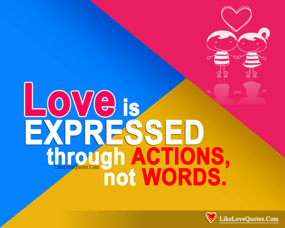 Express Your Love Through Actions-likelovequotes, likelovequotes.com ,Like Love Quotes