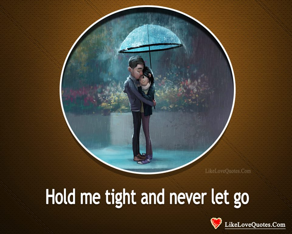 Hold Me Tight And Never Let Go-likelovequotes, likelovequotes.com ,Like Love Quotes