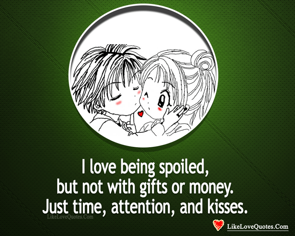 I Love Being Spoiled With Kisses -likelovequotes, likelovequotes.com ,Like Love Quotes