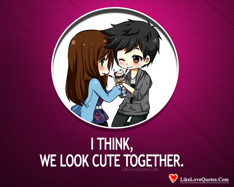 I Think We Look Cute Together -likelovequotes, likelovequotes.com ,Like Love Quotes