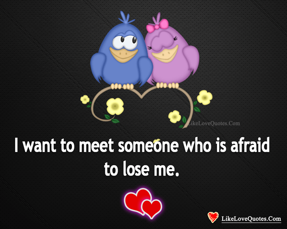 Meeting Someone Who Is Afraid To Loose You-likelovequotes, likelovequotes.com ,Like Love Quotes