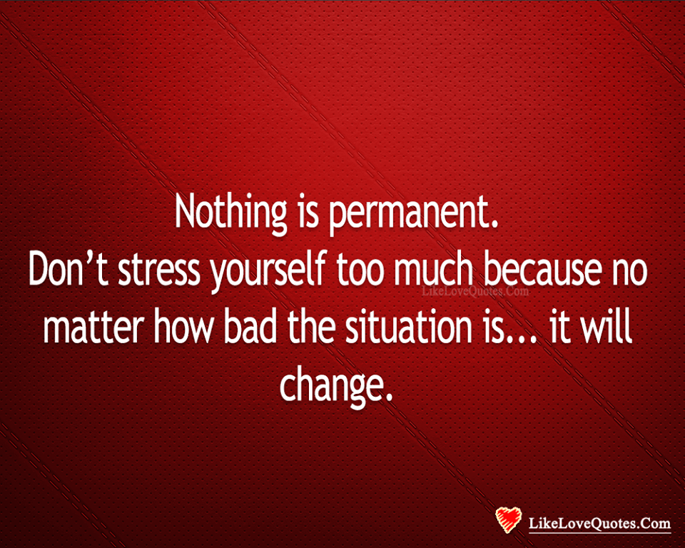 Nothing Is Permanent Except Change-likelovequotes, likelovequotes.com ,Like Love Quotes