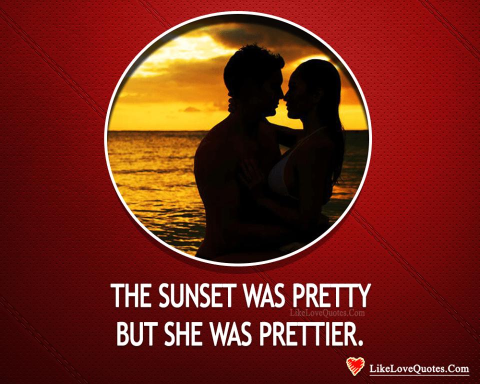 Sunset Was Pretty, But She Was Prettier-likelovequotes, likelovequotes.com ,Like Love Quotes