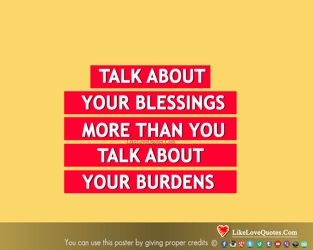 Talk About Your Blessings, Not Burdens - likelovequotes, likelovequotes.com ,Like Love Quotes