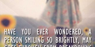 Have you ever wondered, a person smiling so brightly, may goes through from breakdowns every night., likelovequotes.com ,Like Love Quotes
