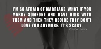 I'm so afraid of marriage, what if you marry someone and have kids with them and then they decide they don't love you anymore. It's scary.