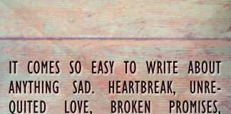 It comes so easy to write about anything sad. Heartbreak, unrequited love, broken promises, disloyal people..., likelovequotes.com ,Like Love Quotes