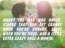 Marry The Man Who Understands that You get Cranky when You're Hungry, Sassy when you're Tired, and a Little Extra Crazy Once a Month., likelovequotes.com ,Like Love Quotes