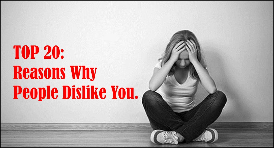 TOP 20: Reasons Why People Dislike You-likelovequotes