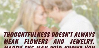 Thoughtfulness doesn't always mean flowers and jewelry. Marry The Man Who knows you and makes you the happiest woman on earth., likelovequotes.com ,Like Love Quotes