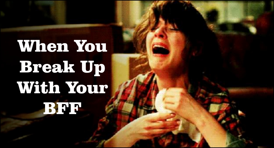 When You Break Up With Your BFF - LikeLoveQuotes.com
