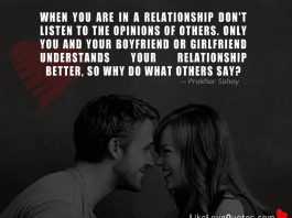 When you are in a relationship don't listen to the opinions of others. Only you and your boyfriend or girlfriend understands your relationship better, so why do what others say?