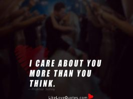 I care about you more than you think.