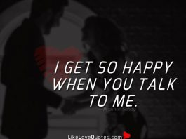 I get so happy when you talk to me.