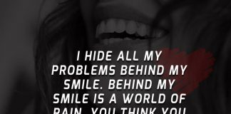 I hide all my problems behind my smile. Behind my smile is a world of pain. You think you know me, but you have no idea.
