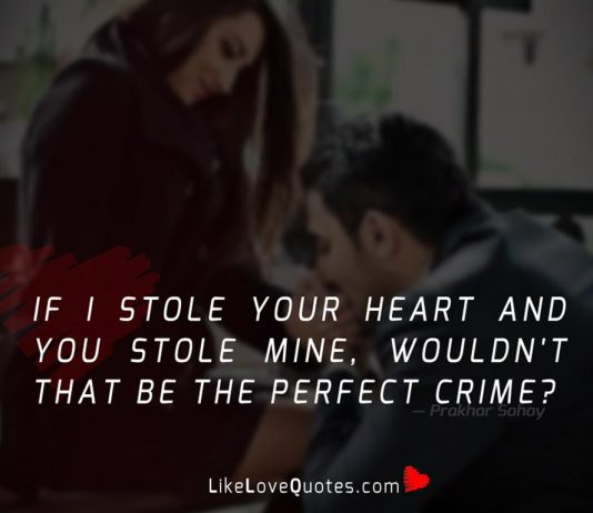If I stole your heart and you stole mine, wouldn't that be the perfect crime?
