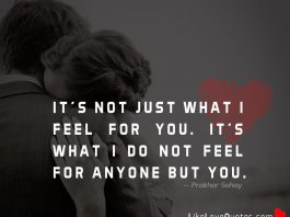 It's not just what I feel for you. It's what I do not feel for anyone but you.
