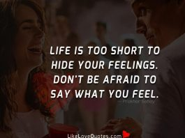 Life is too short to hide your feelings. Don't be afraid to say what you feel.
