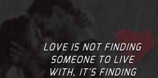 Love is not finding someone to live with, it's finding someone you can't live without.