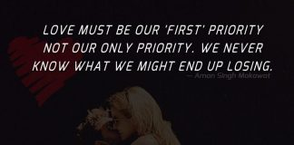 Love must be our 'first' priority not our only priority. We never know what we might end up losing.