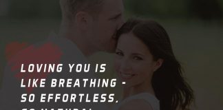 Loving you is like breathing – so effortless, so natural. And so essential to life.