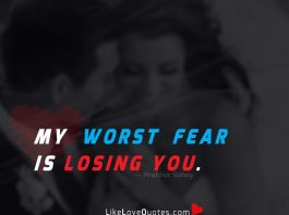 My worst fear is losing you.