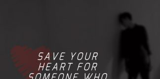 Save your heart for someone who really cares.
