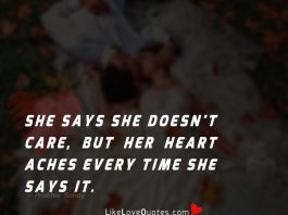She says she doesn't care, but her heart aches every time she says it.