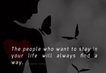 The people who want to stay in your life will always find a way.
