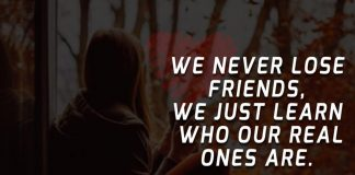 We never lose friends, we just learn who our real ones are.