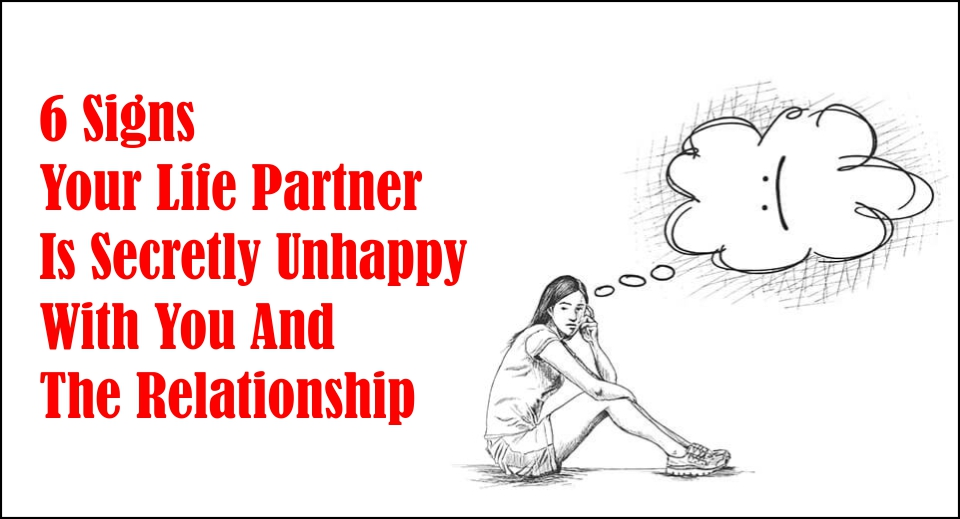 6 Signs Your Life Partner Is Secretly Unhappy With You And The Relationship -likelovequotes