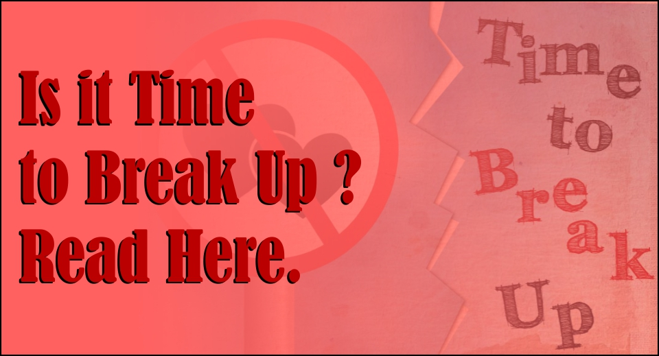 Is it Time to Break Up ? Read Here -likelovequotes