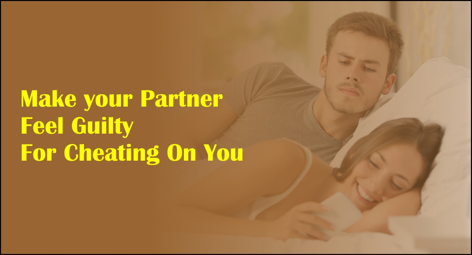 Make your Partner Feel Guilty For Cheating On You -likelovequotes