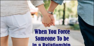 When You Force Someone To be in a Relationship -likelovequotes