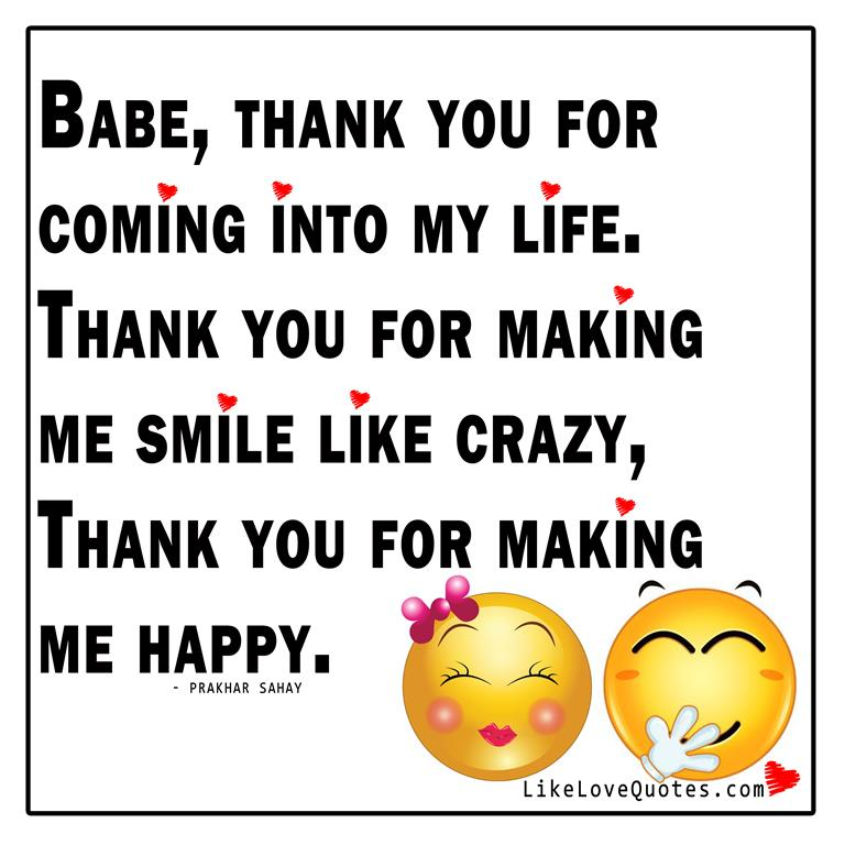 Thanks For Coming Quotes: Babe, Thank You For Coming Into My Life.