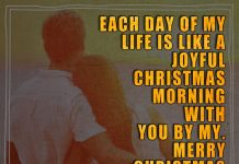 Each day of my life is like a joyful Christmas morning with you by my side. Merry Christmas.