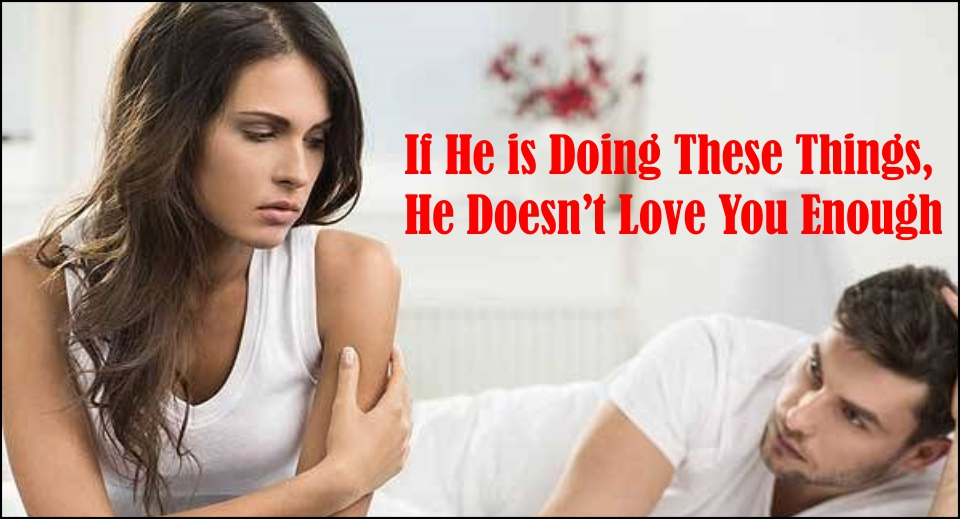 If He is Doing These Things, He Doesn't Love You Enough -likelovequotes