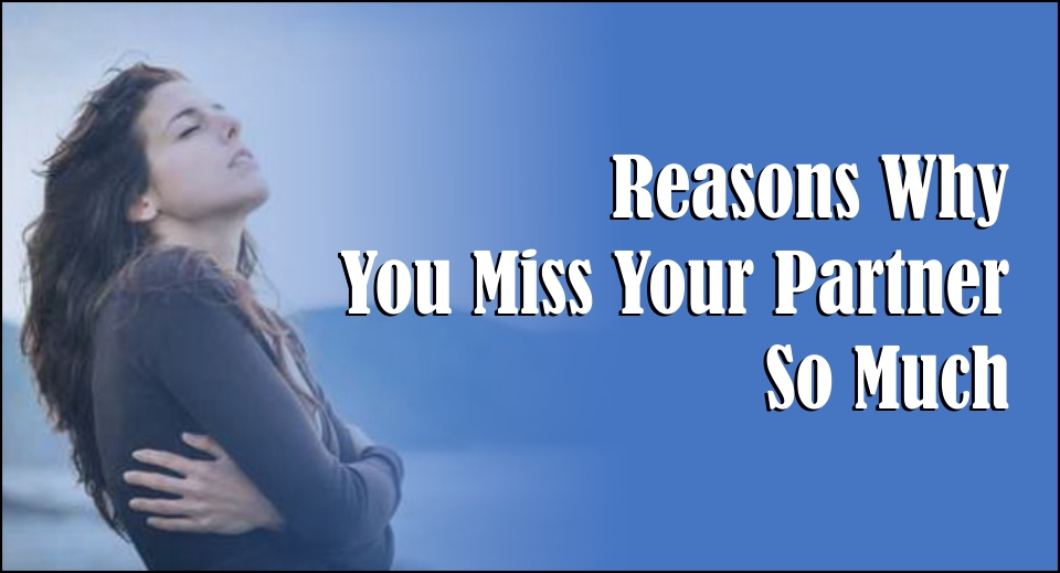 Reasons Why You Miss Your Partner So Much-likelovequotes