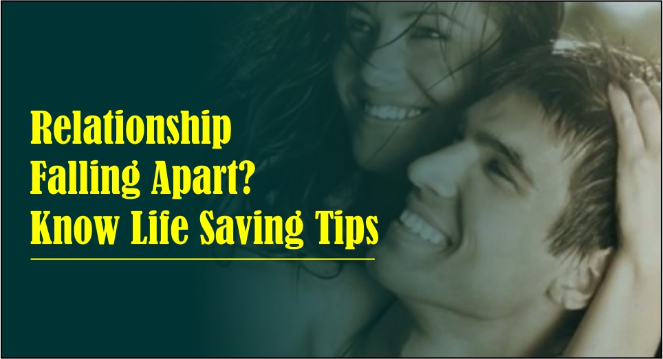 Relationship Falling Apart? Know Life Saving Tips -likelovequotes