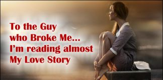 To the Guy who Broke Me... I'm reading almost My Love Story -likelovequotes