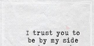 I trust you to be by my side at my most vulnerable time