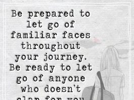Be prepared to let go of familiar faces throughout your journey. Be ready to let go of anyone who doesn't clap for you the way you clap for them