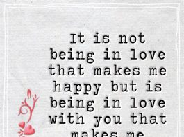 It is not being in love that makes me happy but is being in love with you that makes me happy.