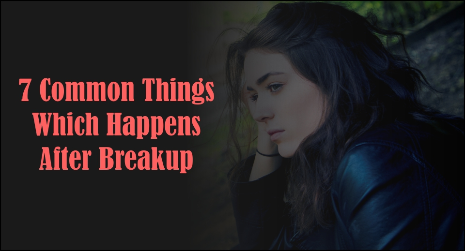 7 Common Things Which Happens After Breakup-likelovequotes (1)