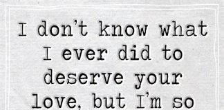 I Don't Know What I Ever Did To Deserve -likelovequotes
