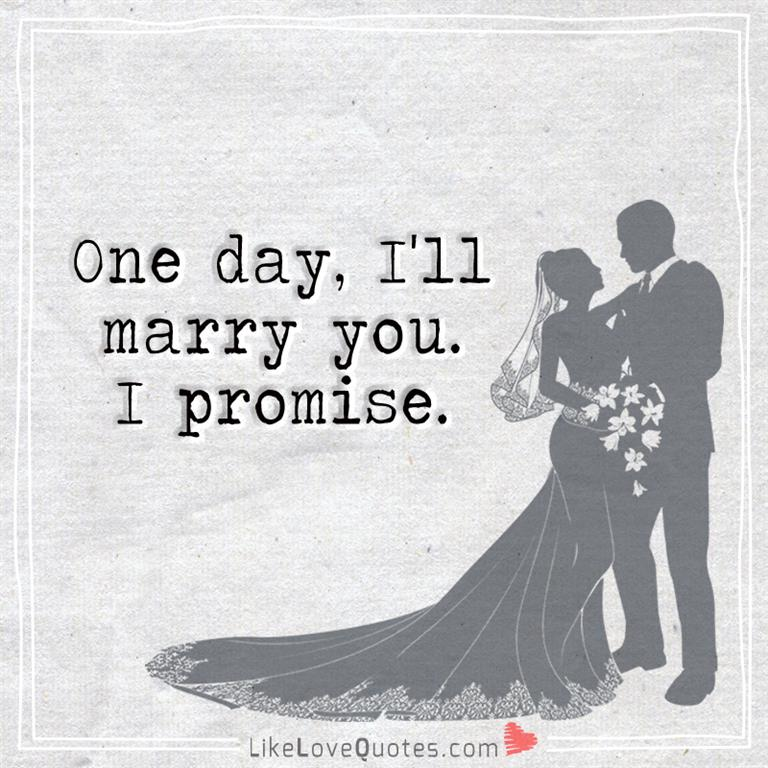 Love Finds You Quote: One Day, I'll Marry You. I Promise.