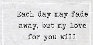 Each day may fade away, but my love for you will continue in every way-likelovequotes