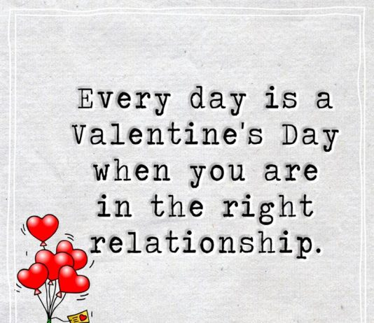 Every day is a Valentine's Day when you are in the right relationship -likelovequotes